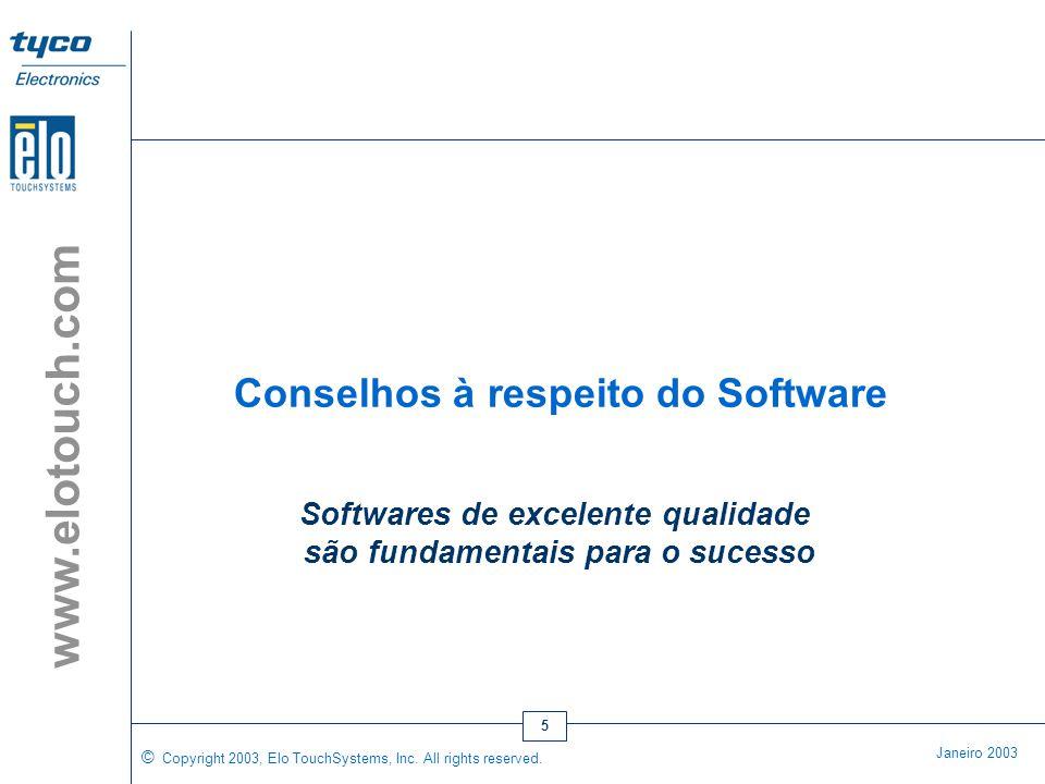 © Copyright 2003, Elo TouchSystems, Inc. All rights reserved. Janeiro 2003 www.elotouch.com 4 Entendendo o Usuário •Completamente destreinado. A apli