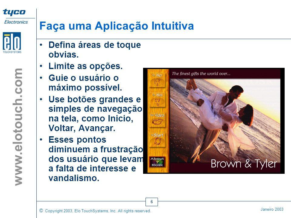 © Copyright 2003, Elo TouchSystems, Inc. All rights reserved. Janeiro 2003 www.elotouch.com 5 Conselhos à respeito do Software Softwares de excelente