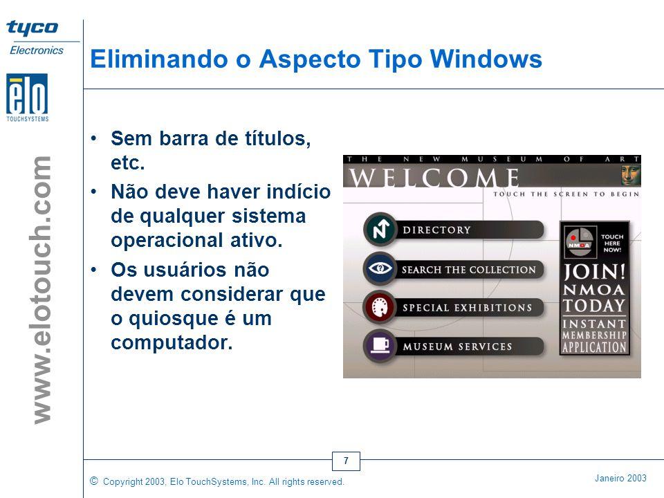 © Copyright 2003, Elo TouchSystems, Inc. All rights reserved. Janeiro 2003 www.elotouch.com 6 Faça uma Aplicação Intuitiva •Defina áreas de toque obvi