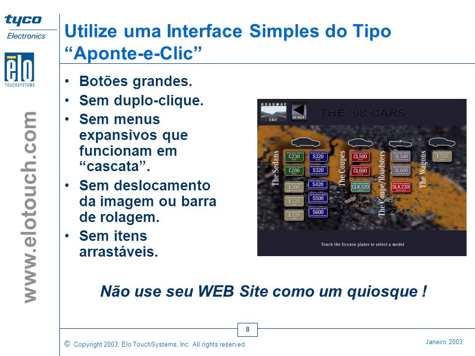 © Copyright 2003, Elo TouchSystems, Inc. All rights reserved. Janeiro 2003 www.elotouch.com 7 Eliminando o Aspecto Tipo Windows •Sem barra de títulos,