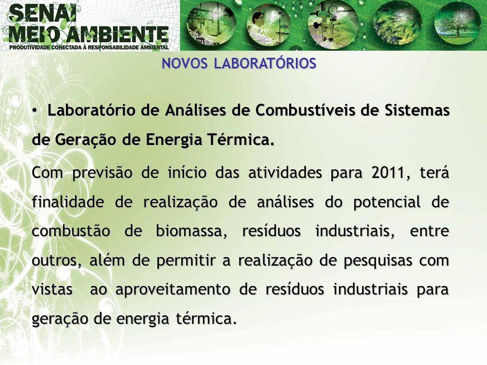 NOVOS LABORATÓRIOS • Laboratório de Análises de Combustíveis de Sistemas de Geração de Energia Térmica. Com previsão de início das atividades para 201