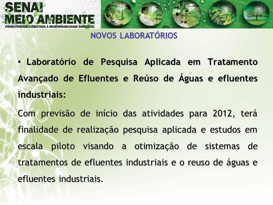 NOVOS LABORATÓRIOS • Laboratório de Pesquisa Aplicada em Tratamento Avançado de Efluentes e Reúso de Águas e efluentes industriais: Com previsão de in