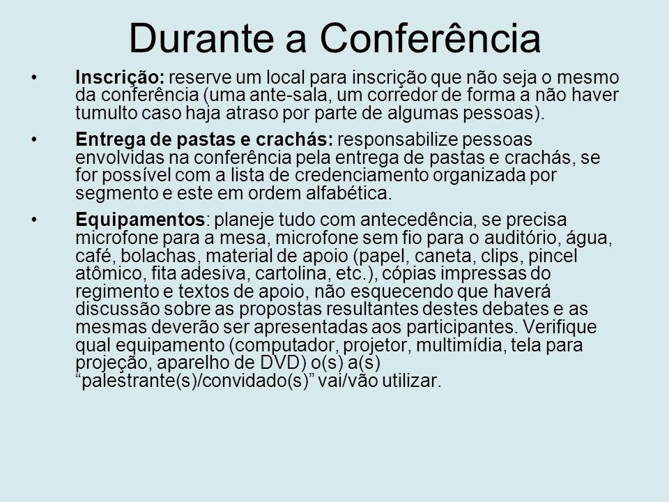 Durante a Conferência •Inscrição: reserve um local para inscrição que não seja o mesmo da conferência (uma ante-sala, um corredor de forma a não haver tumulto caso haja atraso por parte de algumas pessoas).