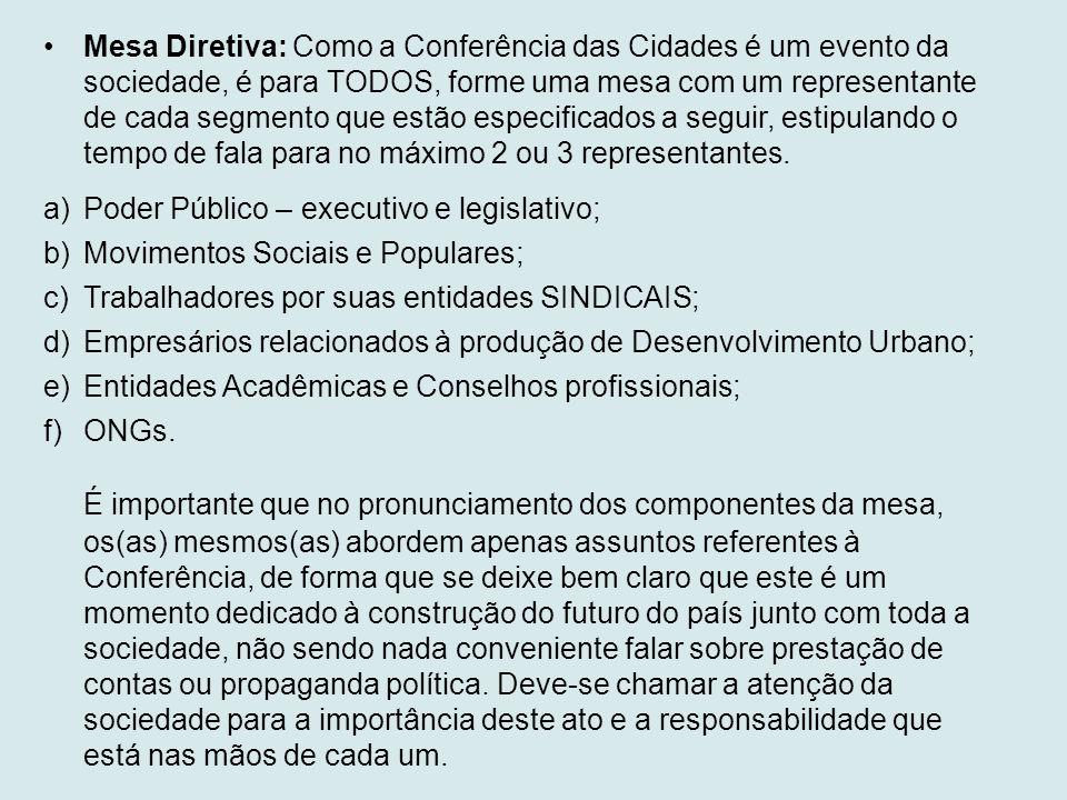 •Mesa Diretiva: Como a Conferência das Cidades é um evento da sociedade, é para TODOS, forme uma mesa com um representante de cada segmento que estão especificados a seguir, estipulando o tempo de fala para no máximo 2 ou 3 representantes.