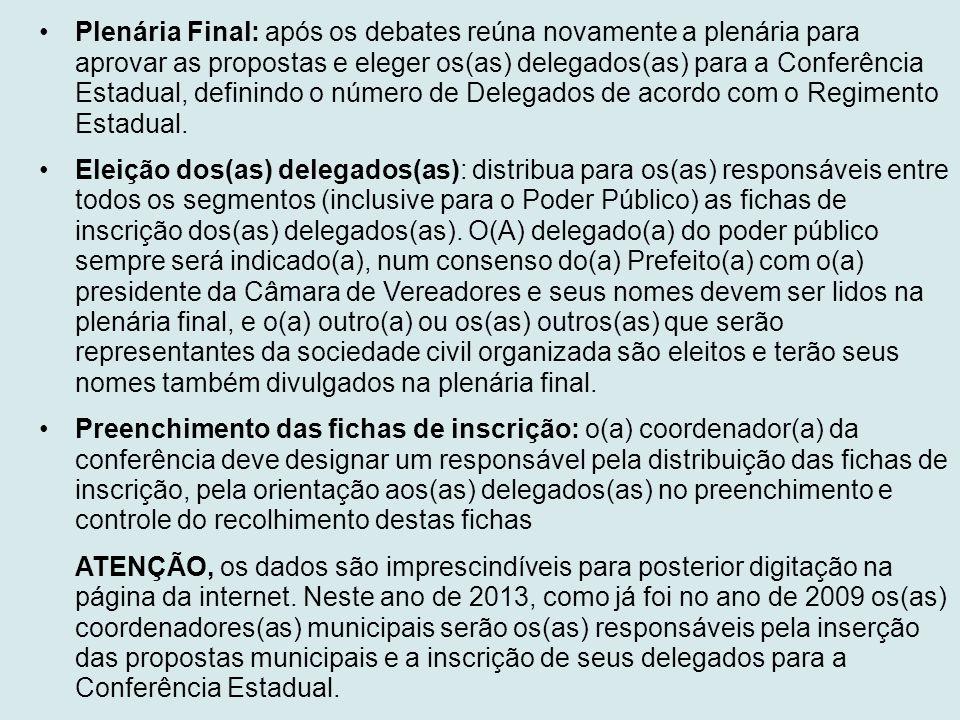 •Plenária Final: após os debates reúna novamente a plenária para aprovar as propostas e eleger os(as) delegados(as) para a Conferência Estadual, defin