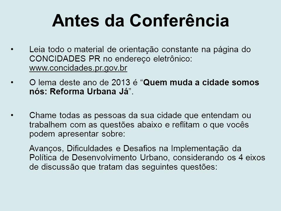 Antes da Conferência •Leia todo o material de orientação constante na página do CONCIDADES PR no endereço eletrônico: www.concidades.pr.gov.br •O lema