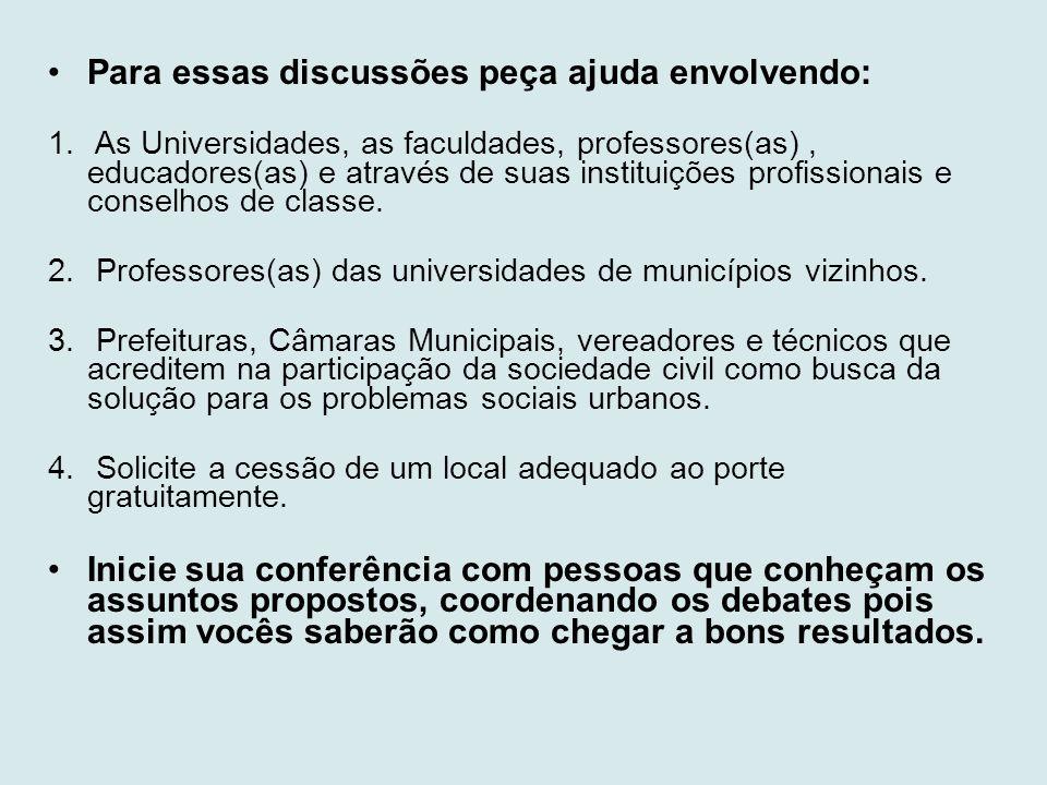 •Para essas discussões peça ajuda envolvendo: 1. As Universidades, as faculdades, professores(as), educadores(as) e através de suas instituições profi