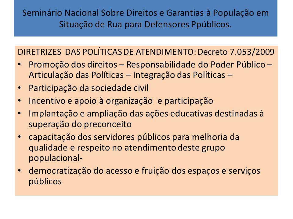Seminário Nacional Sobre Direitos e Garantias à População em Situação de Rua para Defensores Ppúblicos. DIRETRIZES DAS POLÍTICAS DE ATENDIMENTO: Decre