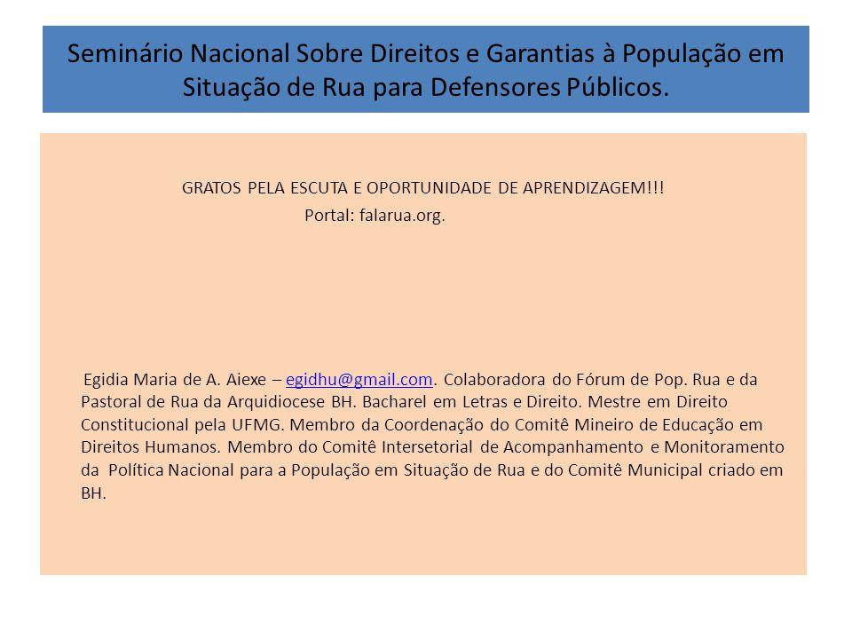 Seminário Nacional Sobre Direitos e Garantias à População em Situação de Rua para Defensores Públicos. GRATOS PELA ESCUTA E OPORTUNIDADE DE APRENDIZAG