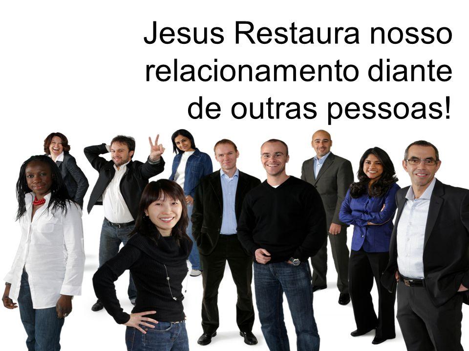 Jesus Restaura nosso relacionamento diante de outras pessoas!