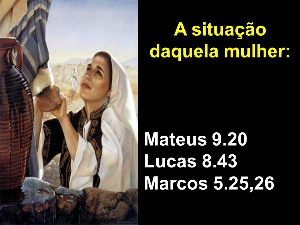 A situação daquela mulher: (1) Impura para as cerimônias religiosas