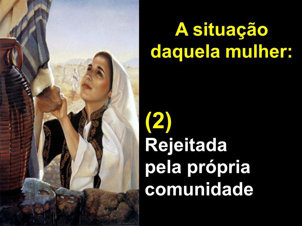 A situação daquela mulher: (2) Rejeitada pela própria comunidade