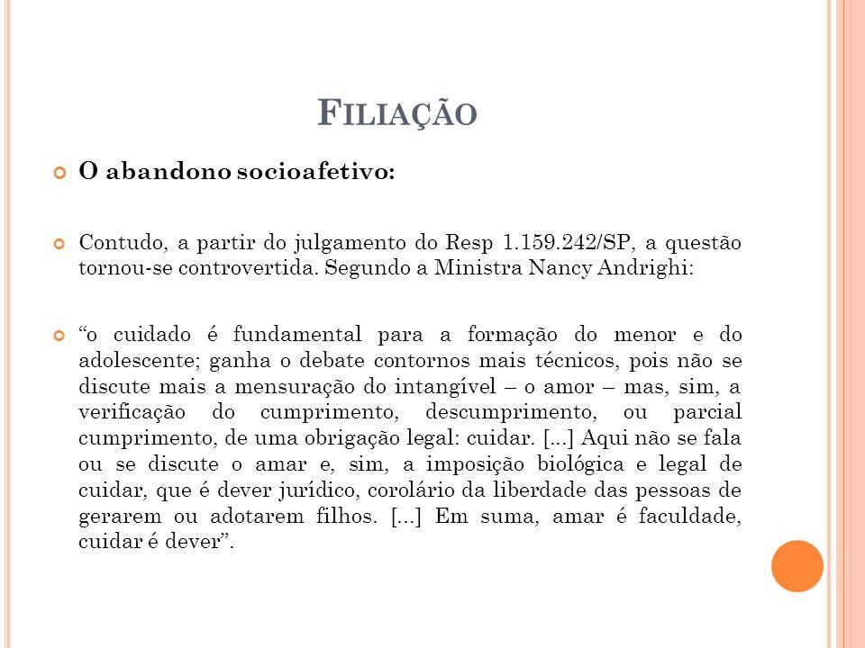 F ILIAÇÃO O abandono socioafetivo: Contudo, a partir do julgamento do Resp 1.159.242/SP, a questão tornou-se controvertida.