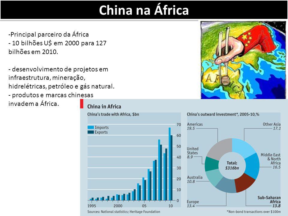China na África -Principal parceiro da África - 10 bilhões U$ em 2000 para 127 bilhões em 2010.