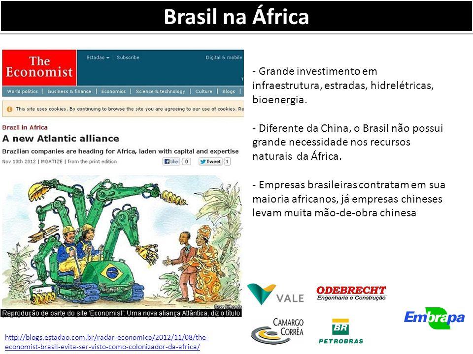 Brasil na África http://blogs.estadao.com.br/radar-economico/2012/11/08/the- economist-brasil-evita-ser-visto-como-colonizador-da-africa/ - Grande investimento em infraestrutura, estradas, hidrelétricas, bioenergia.