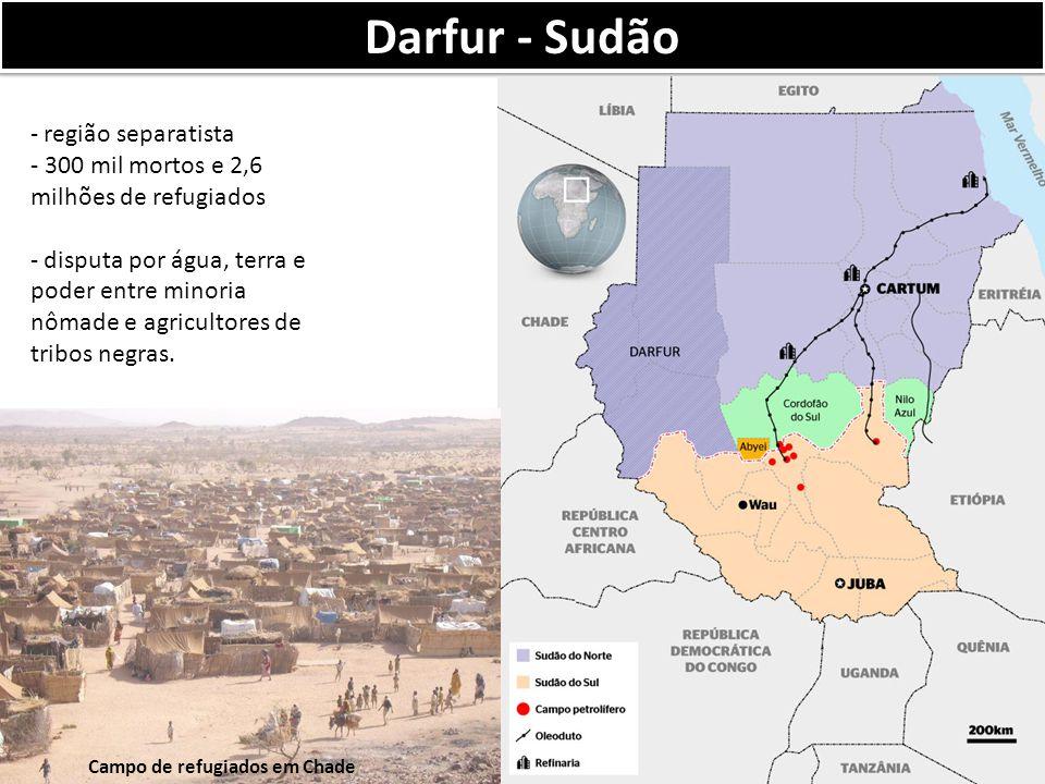 Darfur - Sudão - região separatista - 300 mil mortos e 2,6 milhões de refugiados - disputa por água, terra e poder entre minoria nômade e agricultores de tribos negras.