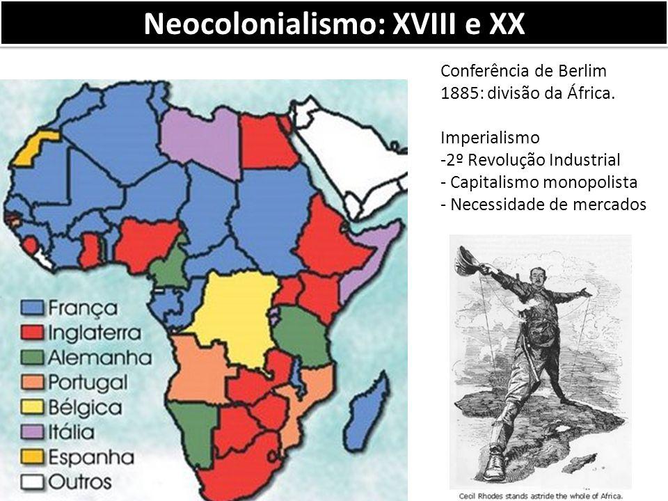 Neocolonialismo: XVIII e XX Conferência de Berlim 1885: divisão da África.
