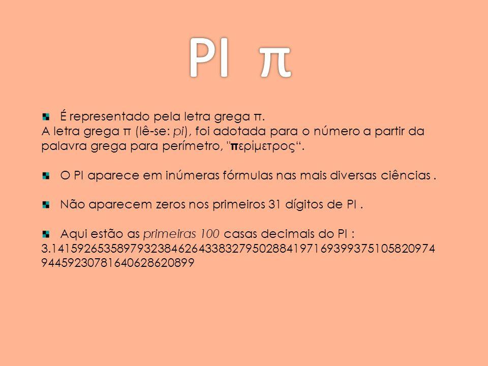 É representado pela letra grega π. A letra grega π (lê-se: pi), foi adotada para o número a partir da palavra grega para perímetro,