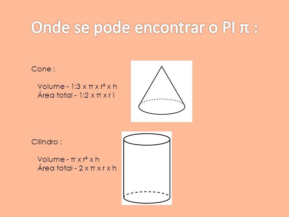 Cone : Volume - 1:3 x π x r² x h Área total - 1:2 x π x r l Cilindro : Volume - π x r² x h Área total - 2 x π x r x h