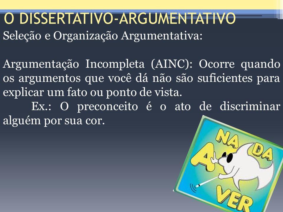O DISSERTATIVO-ARGUMENTATIVO Seleção e Organização Argumentativa: Argumentação Incompleta (AINC): Ocorre quando os argumentos que você dá não são sufi