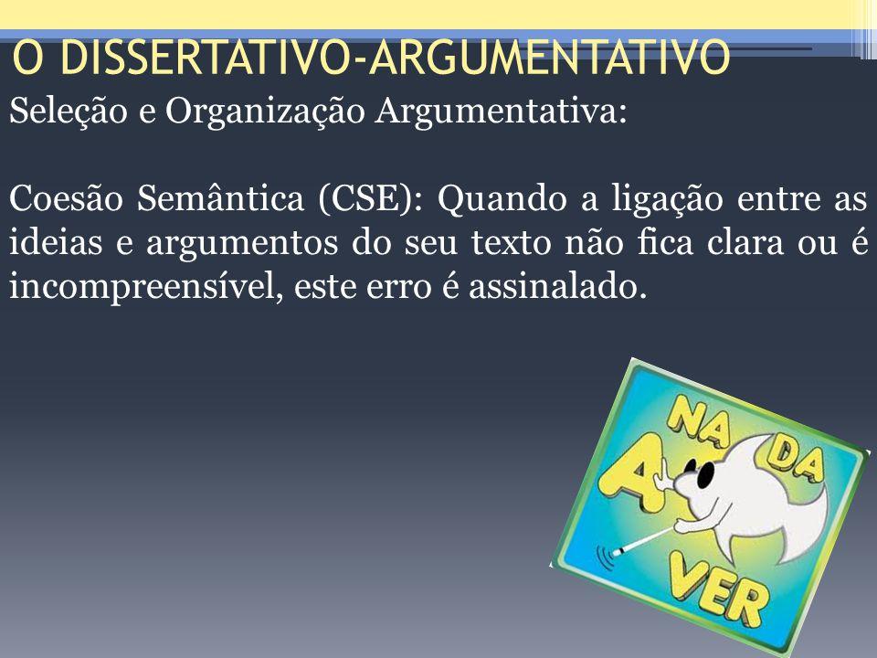 O DISSERTATIVO-ARGUMENTATIVO Seleção e Organização Argumentativa: Coesão Semântica (CSE): Quando a ligação entre as ideias e argumentos do seu texto n