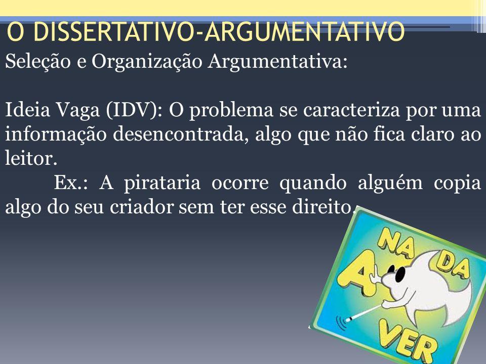 O DISSERTATIVO-ARGUMENTATIVO Seleção e Organização Argumentativa: Ideia Vaga (IDV): O problema se caracteriza por uma informação desencontrada, algo q