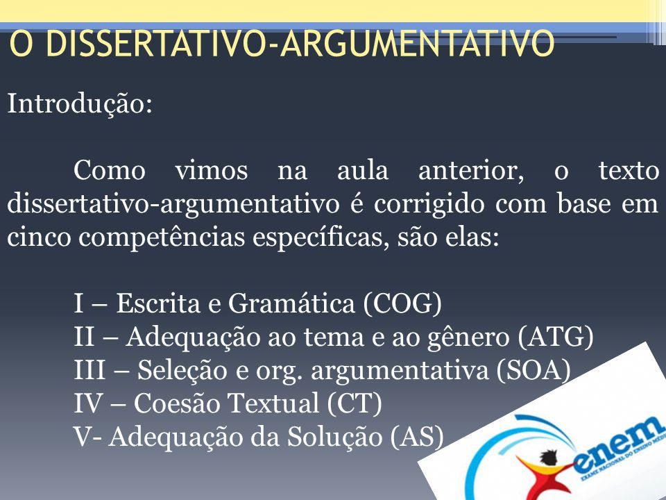 O DISSERTATIVO-ARGUMENTATIVO Introdução: Como vimos na aula anterior, o texto dissertativo-argumentativo é corrigido com base em cinco competências es