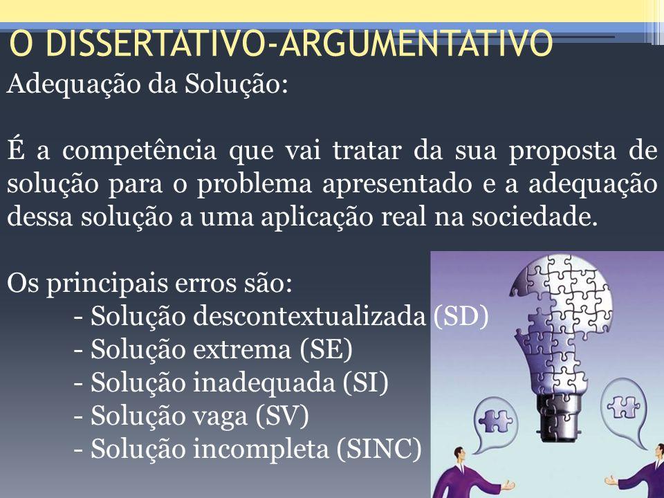 O DISSERTATIVO-ARGUMENTATIVO Adequação da Solução: É a competência que vai tratar da sua proposta de solução para o problema apresentado e a adequação
