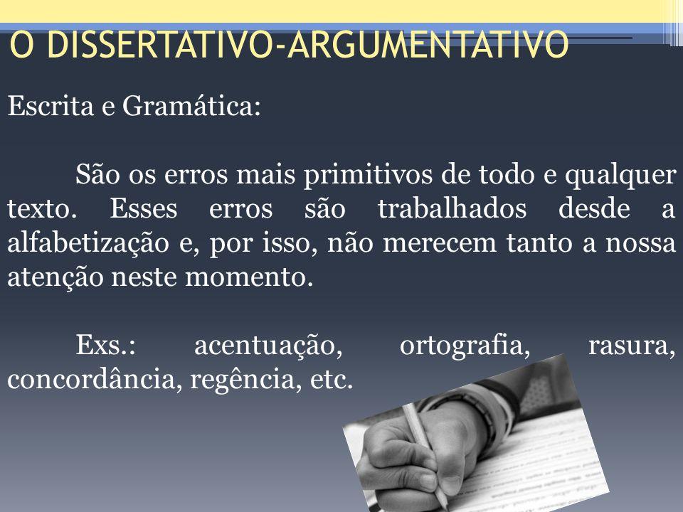 O DISSERTATIVO-ARGUMENTATIVO Escrita e Gramática: São os erros mais primitivos de todo e qualquer texto. Esses erros são trabalhados desde a alfabetiz