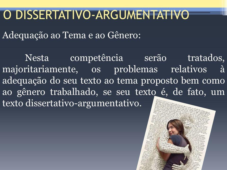 O DISSERTATIVO-ARGUMENTATIVO Adequação ao Tema e ao Gênero: Nesta competência serão tratados, majoritariamente, os problemas relativos à adequação do