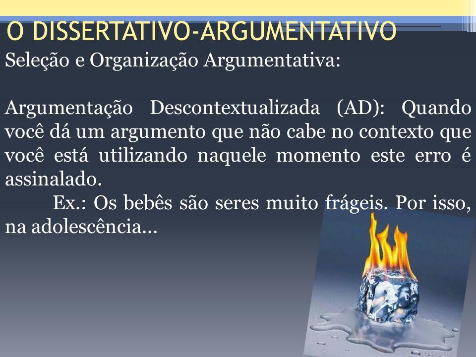 O DISSERTATIVO-ARGUMENTATIVO Seleção e Organização Argumentativa: Argumentação Descontextualizada (AD): Quando você dá um argumento que não cabe no co
