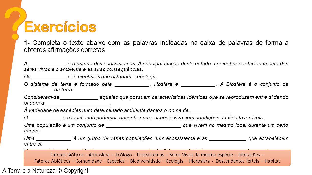 1- Completa o texto abaixo com as palavras indicadas na caixa de palavras de forma a obteres afirmações corretas. A _____________ é o estudo dos ecoss