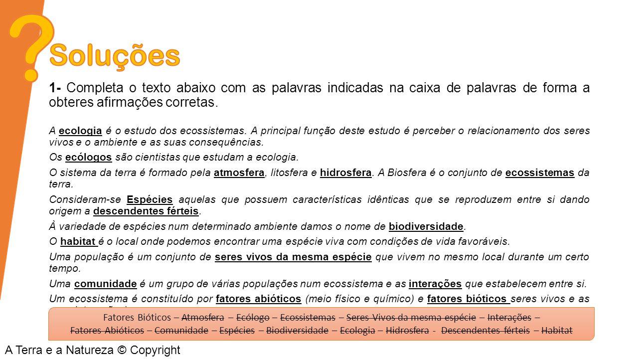 1- Completa o texto abaixo com as palavras indicadas na caixa de palavras de forma a obteres afirmações corretas. A ecologia é o estudo dos ecossistem