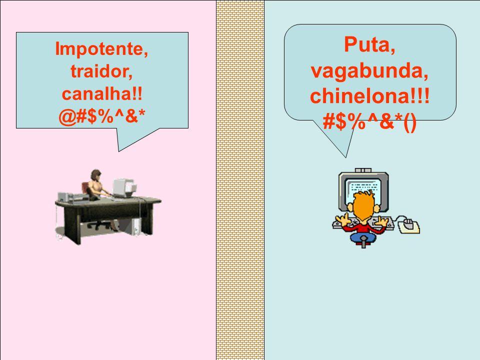 Puta, vagabunda, chinelona!!! #$%^&*() Impotente, traidor, canalha!! @#$%^&*