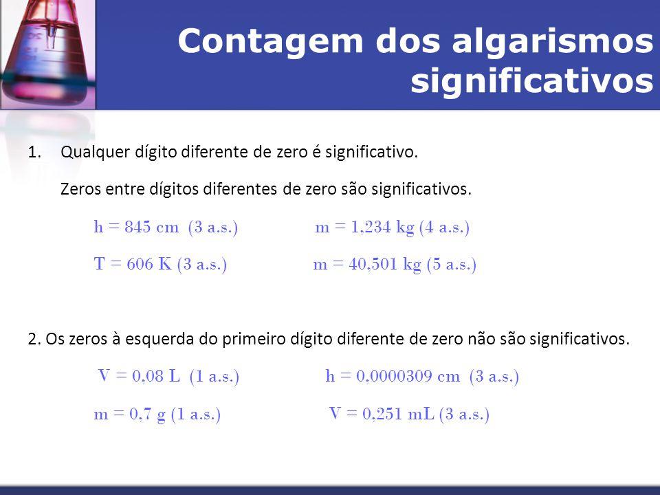 Contagem dos algarismos significativos 1.Qualquer dígito diferente de zero é significativo. Zeros entre dígitos diferentes de zero são significativos.