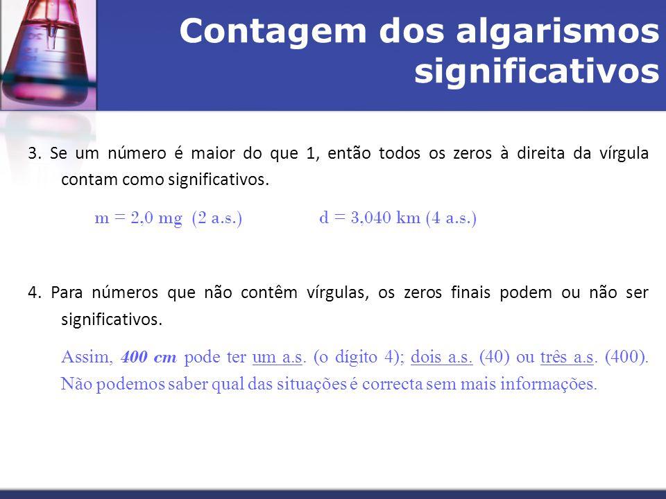 Contagem dos algarismos significativos 3. Se um número é maior do que 1, então todos os zeros à direita da vírgula contam como significativos. m = 2,0