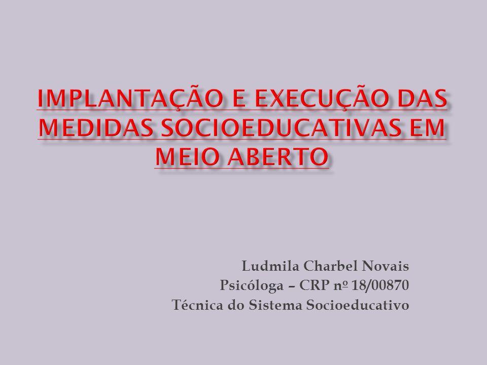 Ludmila Charbel Novais Psicóloga – CRP n o 18/00870 Técnica do Sistema Socioeducativo