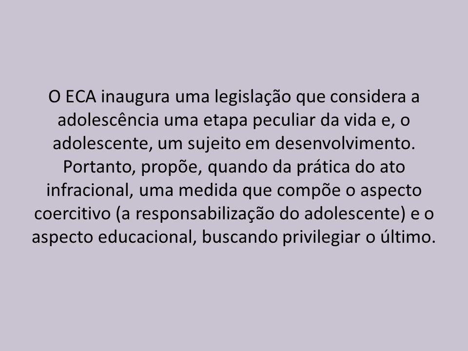 O ECA inaugura uma legislação que considera a adolescência uma etapa peculiar da vida e, o adolescente, um sujeito em desenvolvimento. Portanto, propõ
