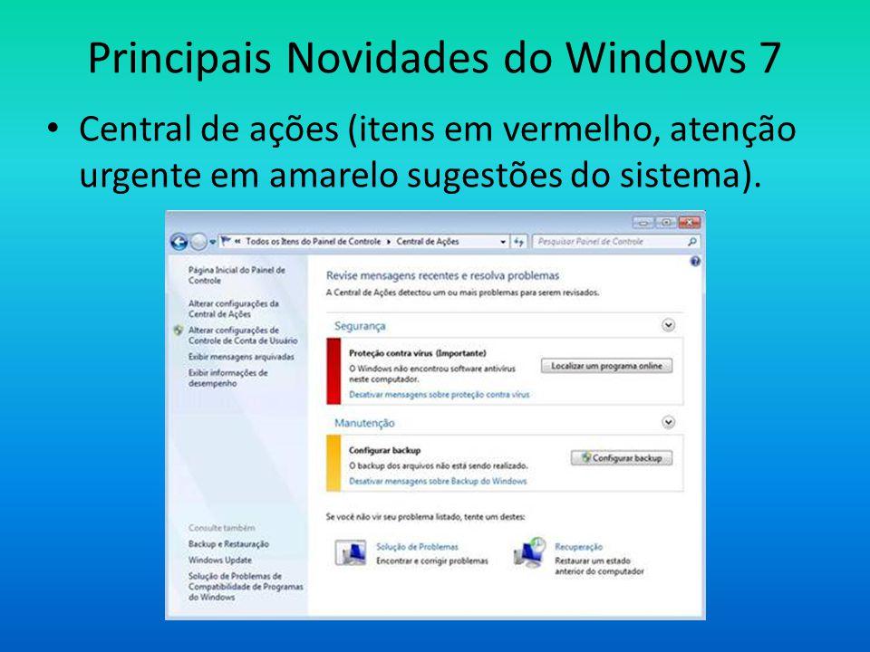 Principais Novidades do Windows 7 • Central de ações (itens em vermelho, atenção urgente em amarelo sugestões do sistema).