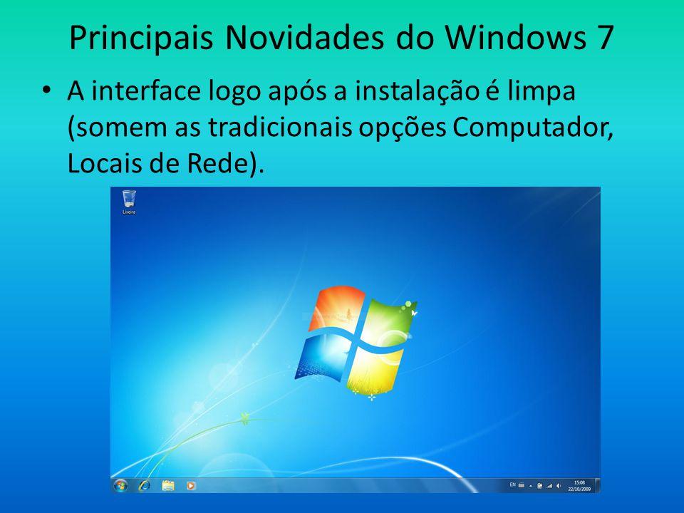 Principais Novidades do Windows 7 • A interface logo após a instalação é limpa (somem as tradicionais opções Computador, Locais de Rede).