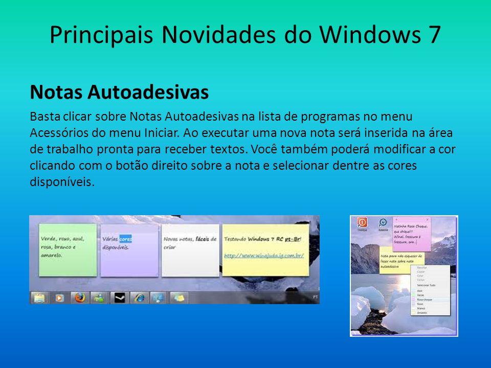 Principais Novidades do Windows 7 Notas Autoadesivas Basta clicar sobre Notas Autoadesivas na lista de programas no menu Acessórios do menu Iniciar.