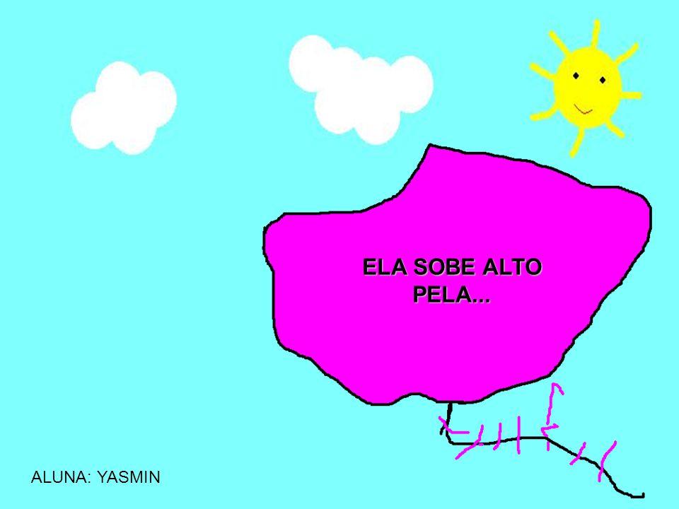 ALUNA: YASMIN ELA SOBE ALTO PELA...