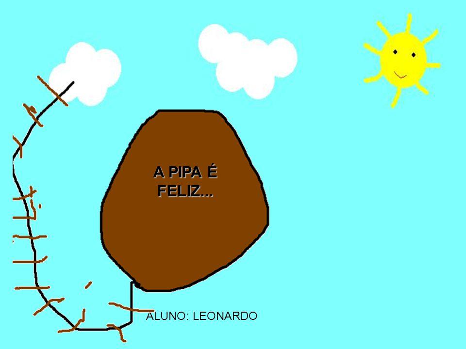 ALUNO: LEONARDO A PIPA É FELIZ...