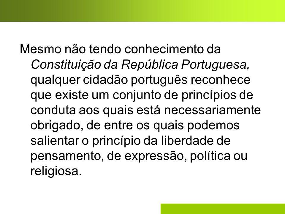 Mesmo não tendo conhecimento da Constituição da República Portuguesa, qualquer cidadão português reconhece que existe um conjunto de princípios de con