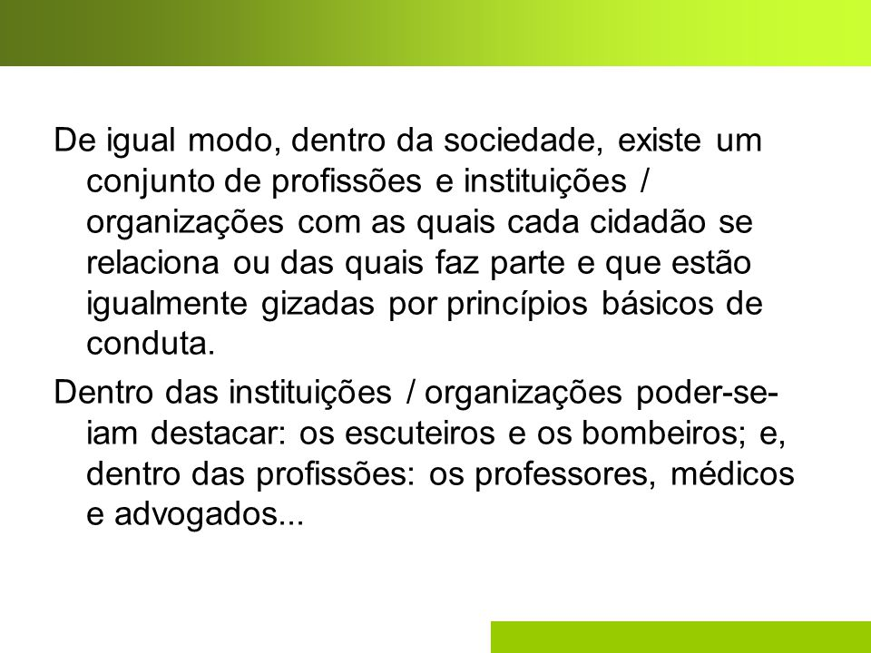 De igual modo, dentro da sociedade, existe um conjunto de profissões e instituições / organizações com as quais cada cidadão se relaciona ou das quais