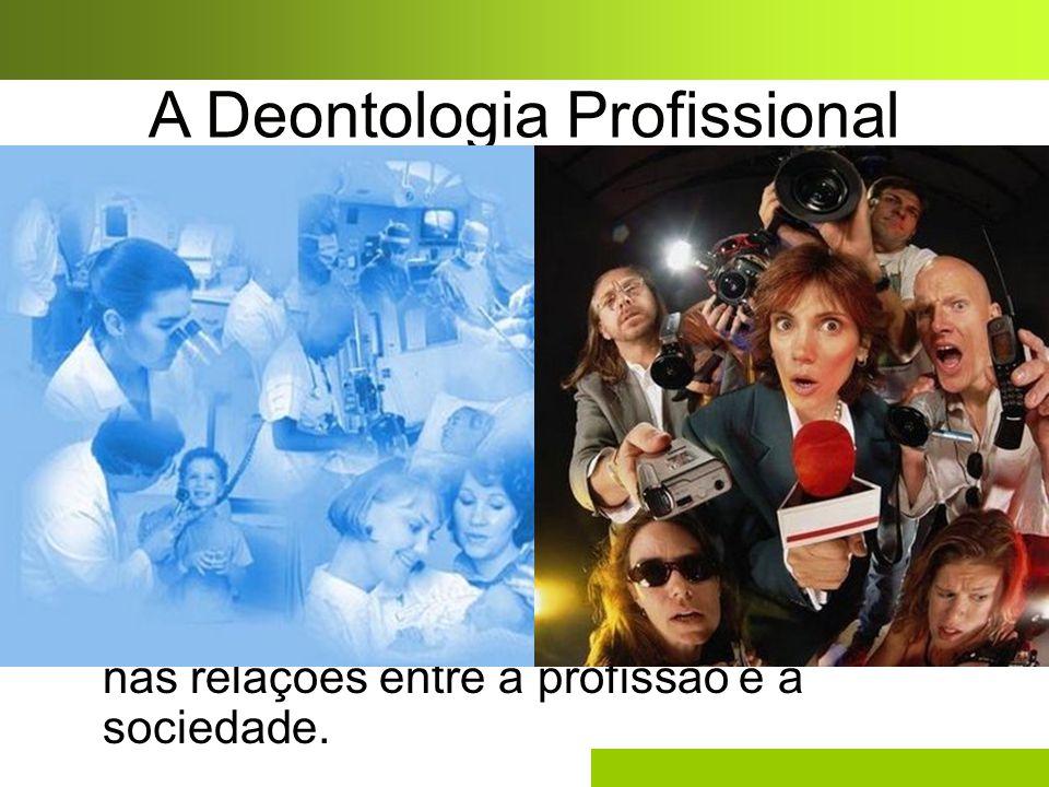 A Deontologia Profissional A Deontologia Profissional, é o conjunto codificado das obrigações impostas aos profissionais de uma determinada área, no e
