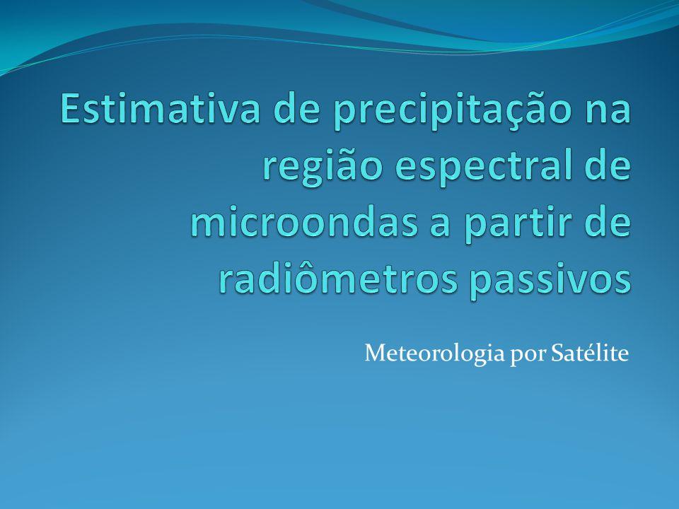 Microondas  Nessa região espectral, as gotas de nuvens interagem fracamente com a radiação (seu tamanho é muito menor que o comprimento de onda da radiação)  Vantagem: Radiação em microondas penetra nas nuvens