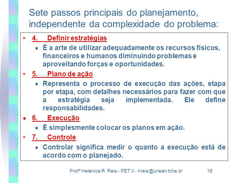 Profª Helenice R. Reis - PET II - hreis@urisan.tche.br 16 Sete passos principais do planejamento, independente da complexidade do problema: •4.Definir