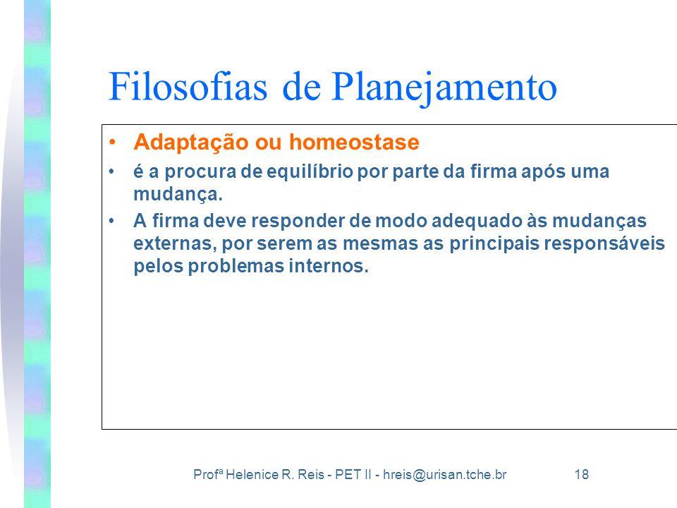 Profª Helenice R. Reis - PET II - hreis@urisan.tche.br 18 Filosofias de Planejamento •Adaptação ou homeostase •é a procura de equilíbrio por parte da