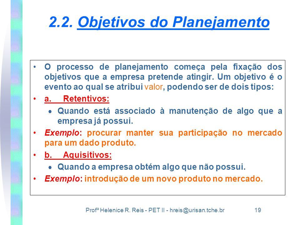 Profª Helenice R. Reis - PET II - hreis@urisan.tche.br 19 2.2. Objetivos do Planejamento •O processo de planejamento começa pela fixação dos objetivos